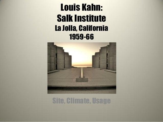 Louis Kahn: Salk Institute La Jolla, California 1959-66 Site, Climate, Usage