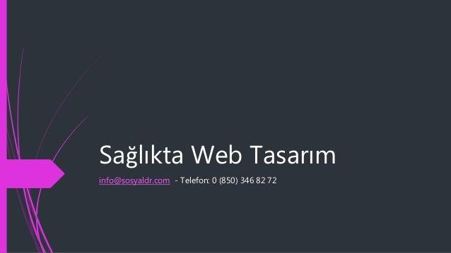 Sağlıkta Web Tasarım info@sosyaldr.com - Telefon: 0 (850) 346 82 72