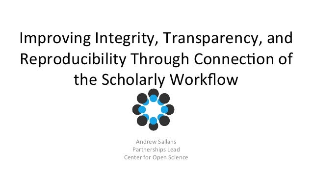 Improving  Integrity,  Transparency,  and  Reproducibility  Through  Connec:on  of  the  Scholarly  Workflow  Andrew  Sall...