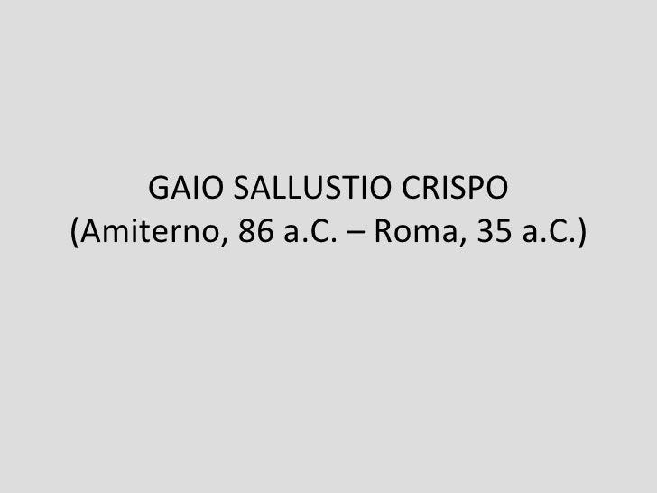 GAIO SALLUSTIO CRISPO(Amiterno, 86 a.C. – Roma, 35 a.C.)