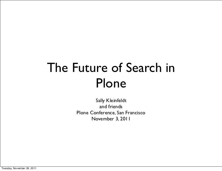 The Future of Search in                                     Plone                                          Sally Kleinfeld...