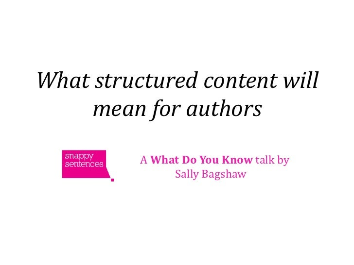 What structured content will     mean for authors          A What Do You Know talk by               Sally Bagshaw