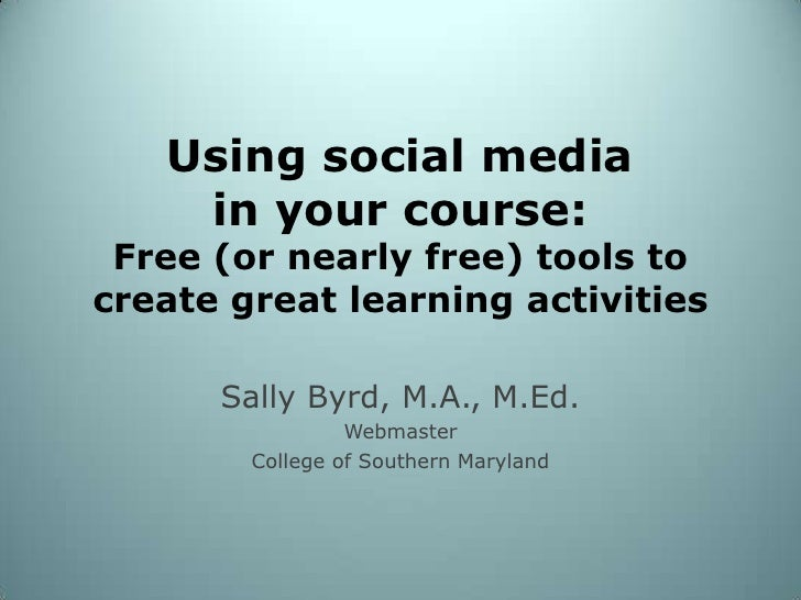 Using social media in your course: Free (or nearly free) tools to create great learning activities<br />Sally Byrd, M.A., ...