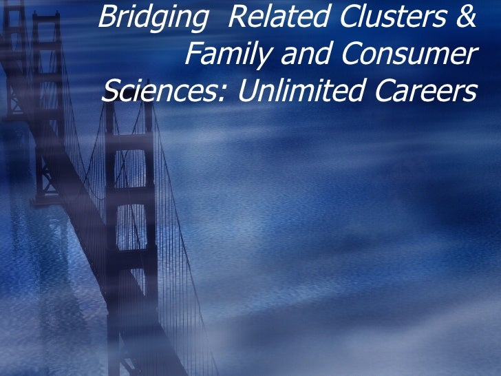 Bridging  Related Clusters & Family and Consumer Sciences: Unlimited Careers
