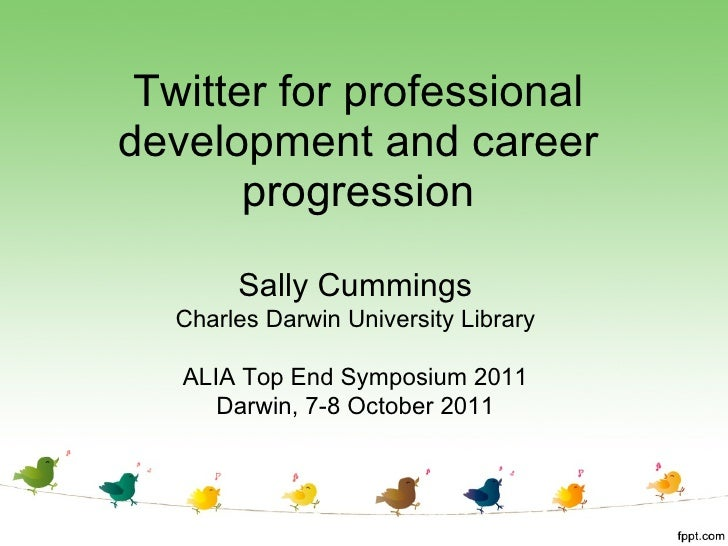 Twitter for professional development and career progression Sally Cummings Charles Darwin University Library ALIA Top End ...