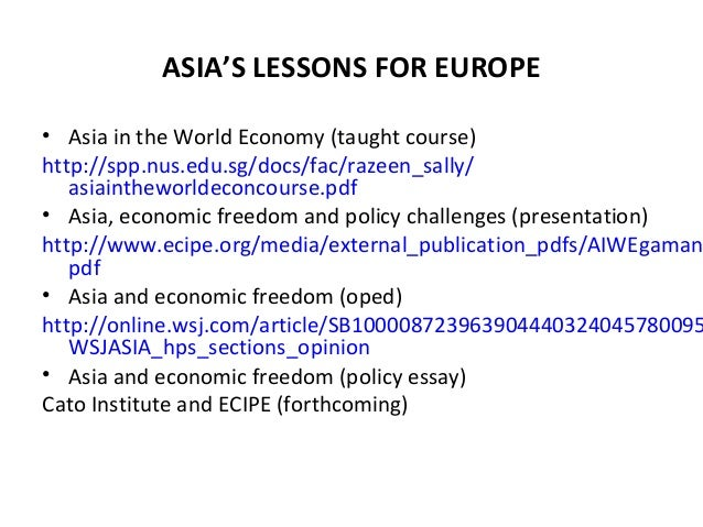 ASIA'S LESSONS FOR EUROPE• Asia in the World Economy (taught course)http://spp.nus.edu.sg/docs/fac/razeen_sally/asiainthew...