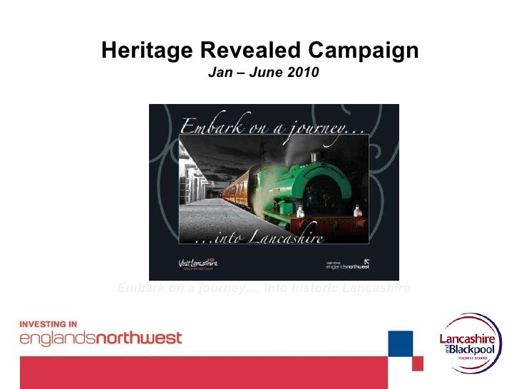 Heritage Revealed Campaign  Jan – June 2010 Embark on a journey.... into historic Lancashire
