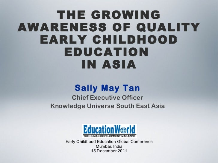 Early Childhood Education Global Conference Mumbai, India 15 December 2011 THE GROWING AWARENESS OF QUALITY EARLY CHILDHOO...