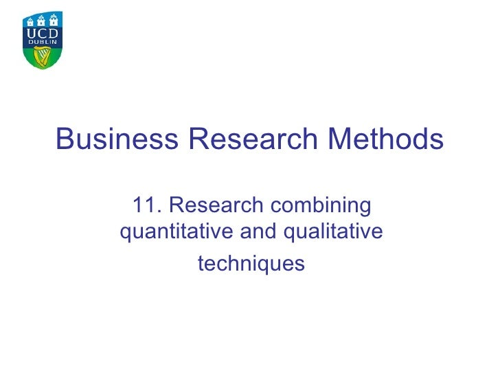 Business Research Methods 11. Research combining quantitative and qualitative techniques
