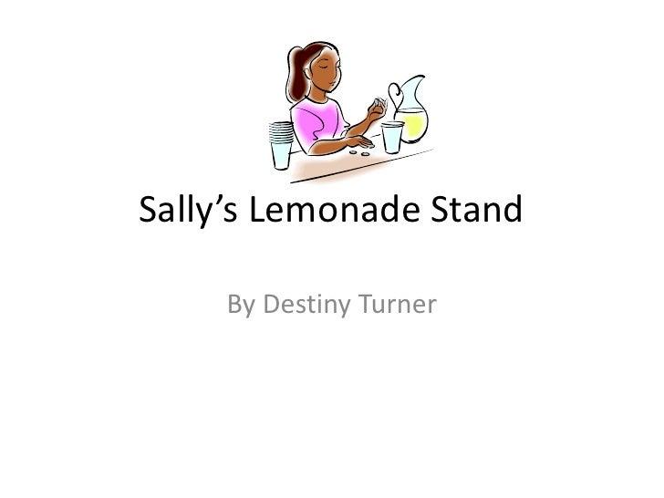 Sally's Lemonade Stand <br />By Destiny Turner<br />