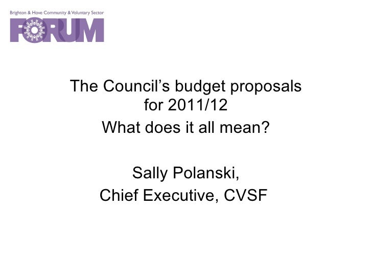 The Council's budget proposals for 2011/12 What does it all mean? Sally Polanski, Chief Executive, CVSF