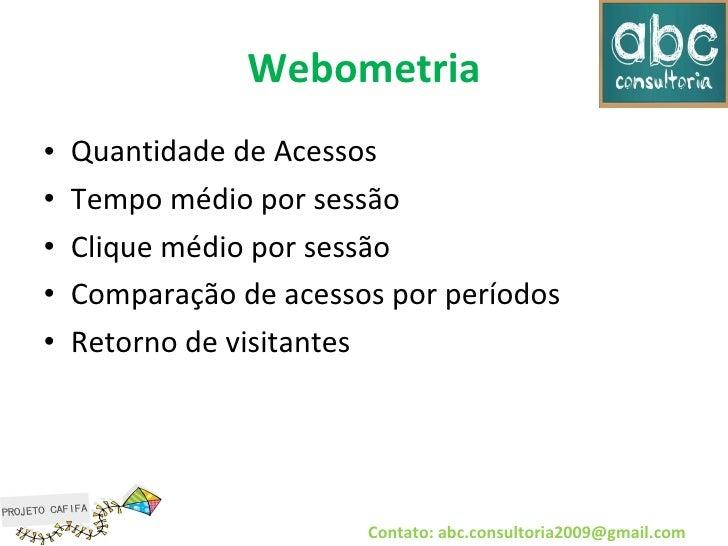 Webometria <ul><li>Quantidade de Acessos </li></ul><ul><li>Tempo médio por sessão </li></ul><ul><li>Clique médio por sessã...