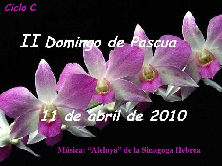 """Ciclo  C  II  Domingo de Pascua   11 de abril de 2010   Música: """"Aleluya"""" de la Sinagoga Hebrea"""