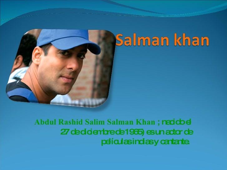 Abdul Rashid Salim Salman Khan  ; nacido el 27 de diciembre de 1965) es un actor de películas indias y cantante.