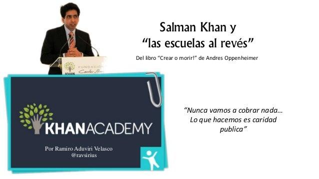 """Salman Khan y """"las escuelas al revés"""" Por Ramiro Aduviri Velasco @ravsirius """"Nunca vamos a cobrar nada… Lo que hacemos es ..."""