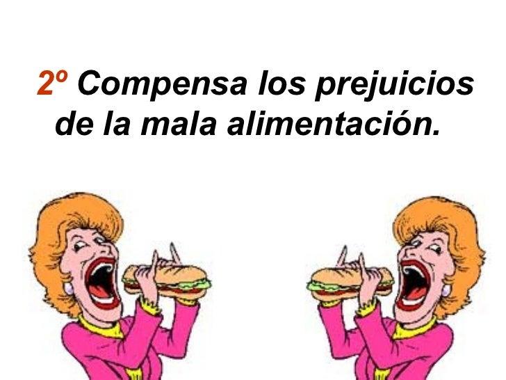 2º Compensa los prejuicios de la mala alimentación.