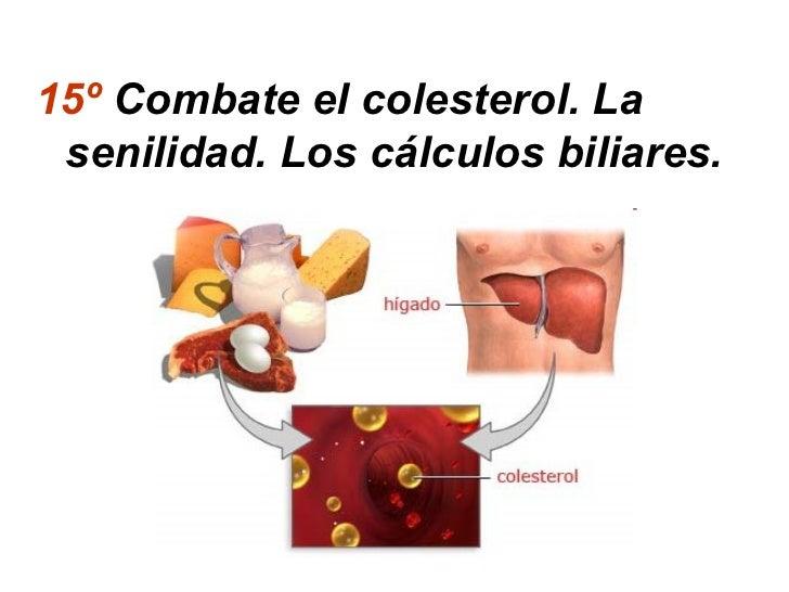 15º Combate el colesterol. La senilidad. Los cálculos biliares.