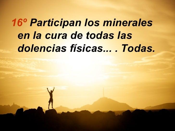 16º Participan los minerales en la cura de todas las dolencias físicas... . Todas.