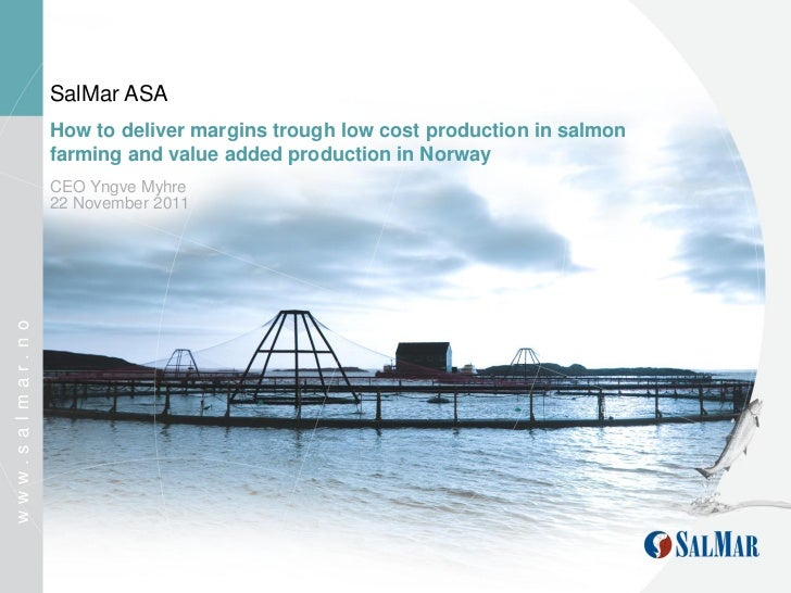SalMar ASA                How to deliver margins trough low cost production in salmon                farming and value add...