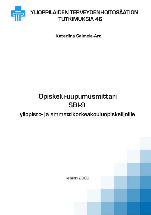 YLIOPPILAIDEN TERVEYDENHOITOSÄÄTIÖN TUTKIMUKSIA 46 Katariina Salmela-Aro Opiskelu-uupumusmittari SBI-9 yliopisto- ja ammat...