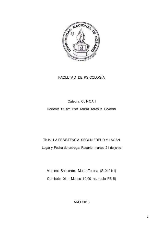 1 FACULTAD DE PSICOLOGÍA Cátedra: CLÍNICA I Docente titular: Prof. María Teresita Colovini Título: LA RESISTENCIA SEGÚN FR...