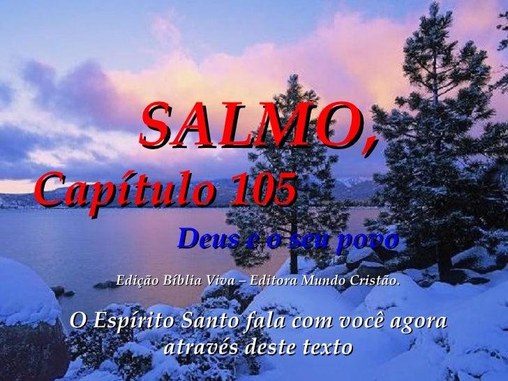 SALMO, Capítulo 105   Deus e o seu povo Edição Bíblia Viva – Editora Mundo Cristão. O Espírito Santo fala com você agora a...