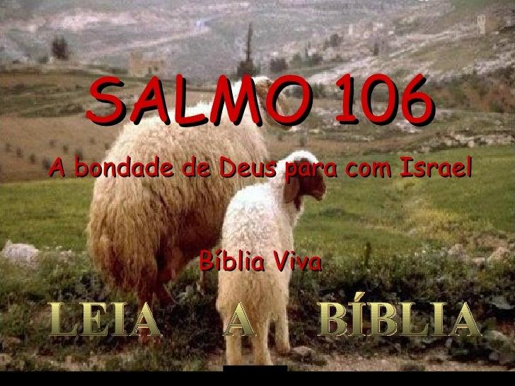 LEIA  A  BÍBLIA SALMO 106 A bondade de Deus para com Israel Bíblia Viva