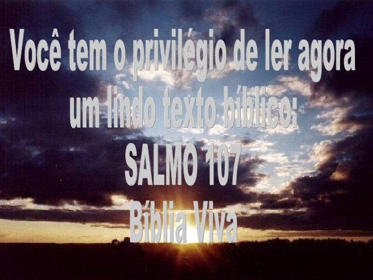 Você tem o privilégio de ler agora um lindo texto bíblico: SALMO 107 Bíblia Viva