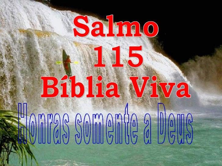 Salmo 115 Bíblia Viva Honras somente a Deus