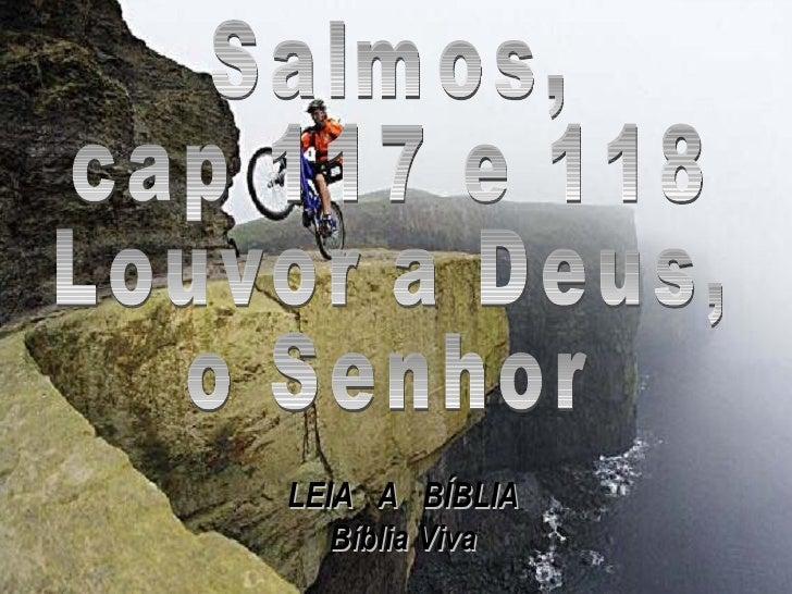 Salmos, cap 117 e 118 Louvor a Deus, o Senhor LEIA  A  BÍBLIA Bíblia Viva
