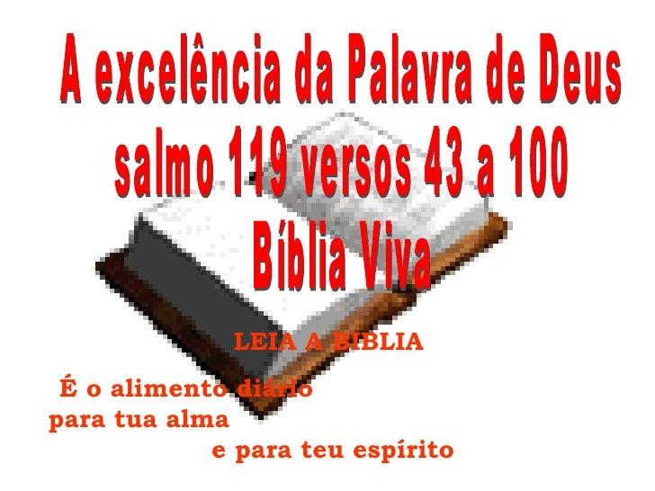 A excelência da Palavra de Deus salmo 119 versos 43 a 100  Bíblia Viva LEIA A BIBLIA  É o alimento diário  para tua alma  ...
