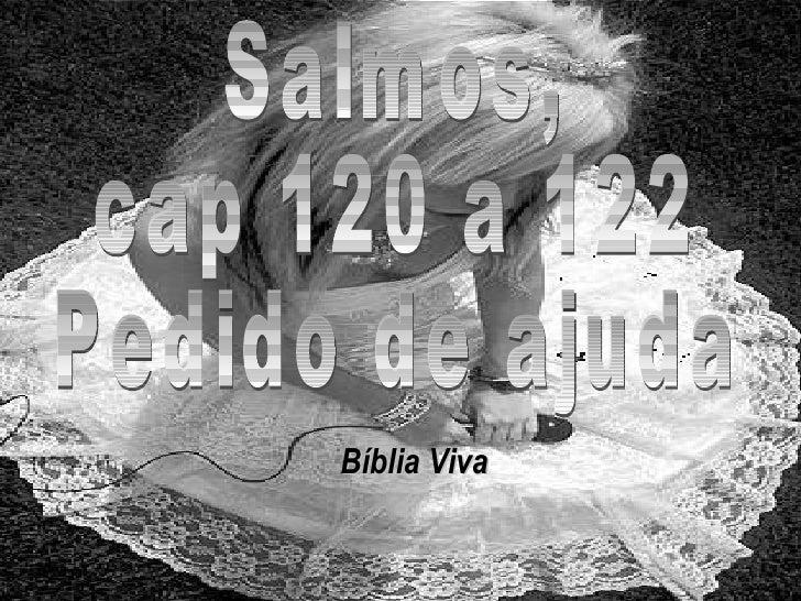 Salmos, cap 120 a 122 Pedido de ajuda Bíblia Viva