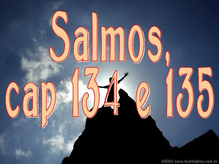 Salmos, cap 134 e 135