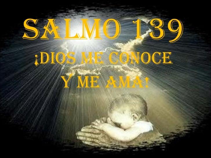SALMO 139 ¡Dios me conoce  y me ama!
