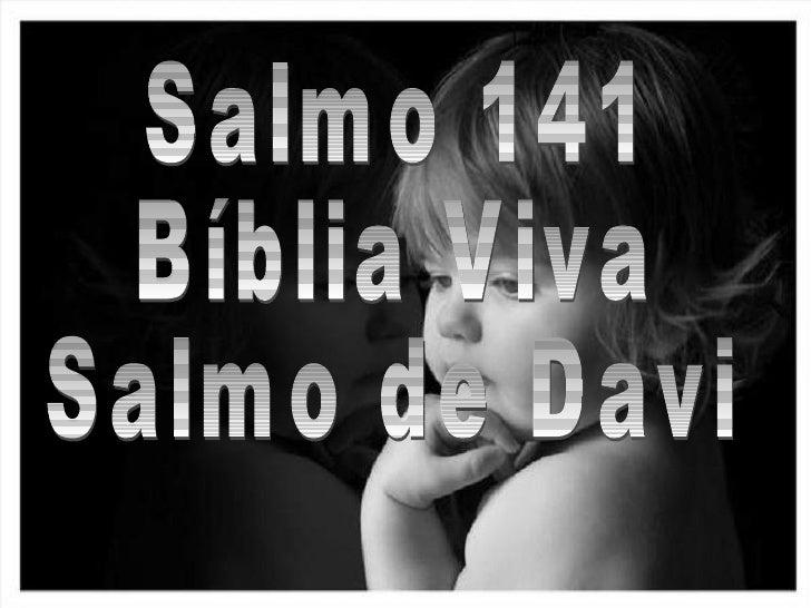 Salmo 141 Bíblia Viva Salmo de Davi