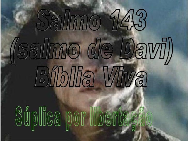 Salmo 143 (salmo de Davi) Bíblia Viva Súplica por libertação