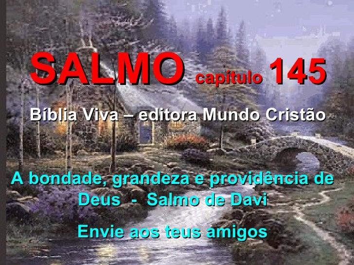 SALMO   capítulo  145 Bíblia Viva – editora Mundo Cristão A bondade, grandeza e providência de Deus  -  Salmo de Davi Envi...