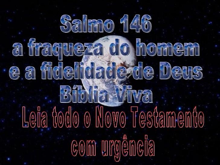 Salmo 146 a fraqueza do homem e a fidelidade de Deus Bíblia Viva Leia todo o Novo Testamento  com urgência