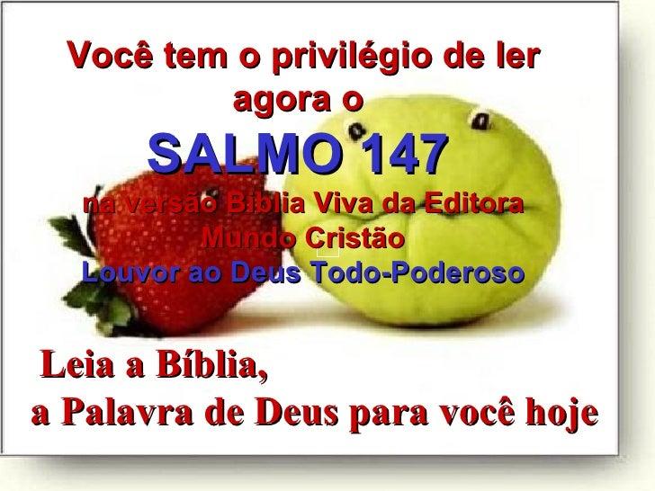 Leia a Bíblia,  a Palavra de Deus para você hoje Você tem o privilégio de ler agora o  SALMO 147   na versão Biblia Viva d...