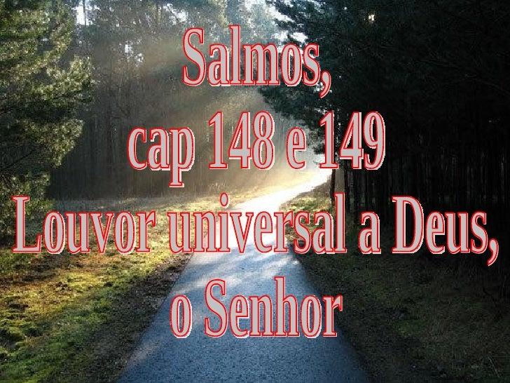 Salmos, cap 148 e 149 Louvor universal a Deus, o Senhor