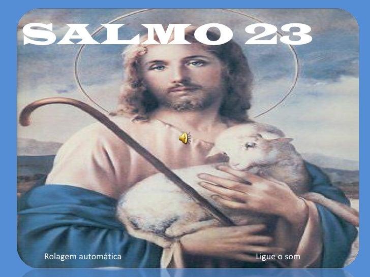 SALMO 23 Rolagem automática  Ligue o som