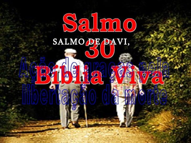 Salmo 30 Bíblia Viva Ação de graças pela libertação da morte SALMO DE DAVI,