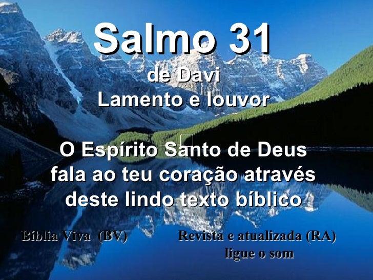 Bíblia Viva  (BV)  Revista e atualizada (RA)  ligue o som Salmo 31 de Davi Lamento e louvor O Espírito Santo de Deus fala ...
