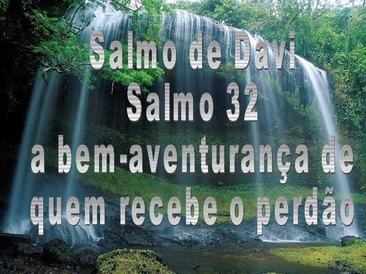 Salmo de Davi Salmo 32 a bem-aventurança de quem recebe o perdão