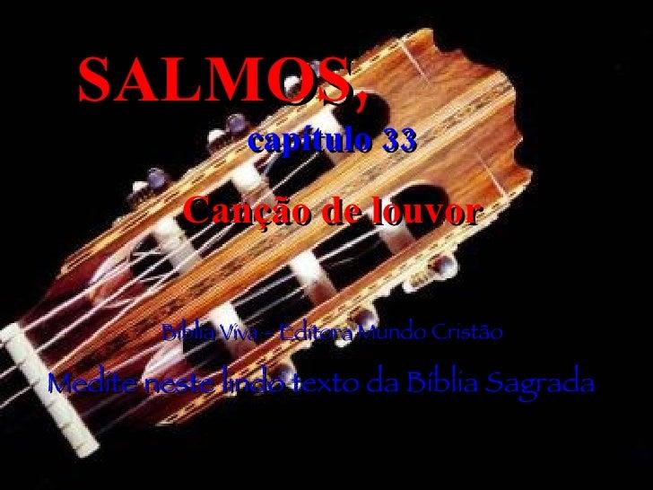 SALMOS,   capítulo 33 Canção de louvor Bíblia Viva - Editora Mundo Cristão Medite neste lindo texto da Bíblia Sagrada