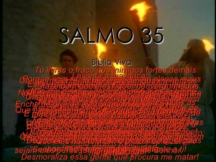 SALMO 35 Bíblia Viva Deus não ouve os aflitos porque não têm fé Leia a Bíblia SENHOR, luta contra os meus inimigos. Combat...