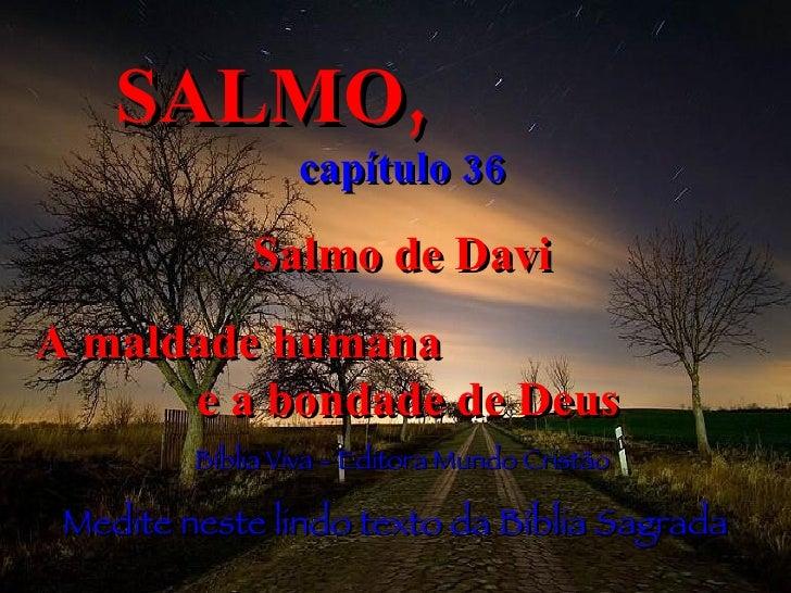 SALMO,   capítulo 36 Salmo de Davi A maldade humana  e a bondade de Deus Bíblia Viva - Editora Mundo Cristão Medite neste ...