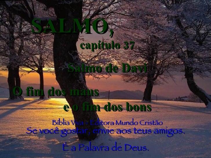 SALMO,   capítulo 37 Salmo de Davi O fim dos maus  e o fim dos bons Bíblia Viva - Editora Mundo Cristão Se você gostar, en...