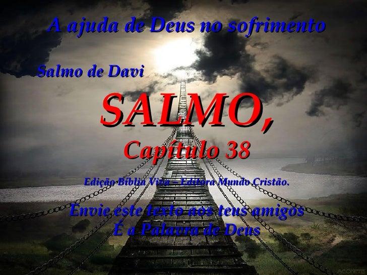 A ajuda de Deus no sofrimento Salmo de Davi   SALMO, Capítulo 38 Edição Bíblia Viva – Editora Mundo Cristão. Envie este te...
