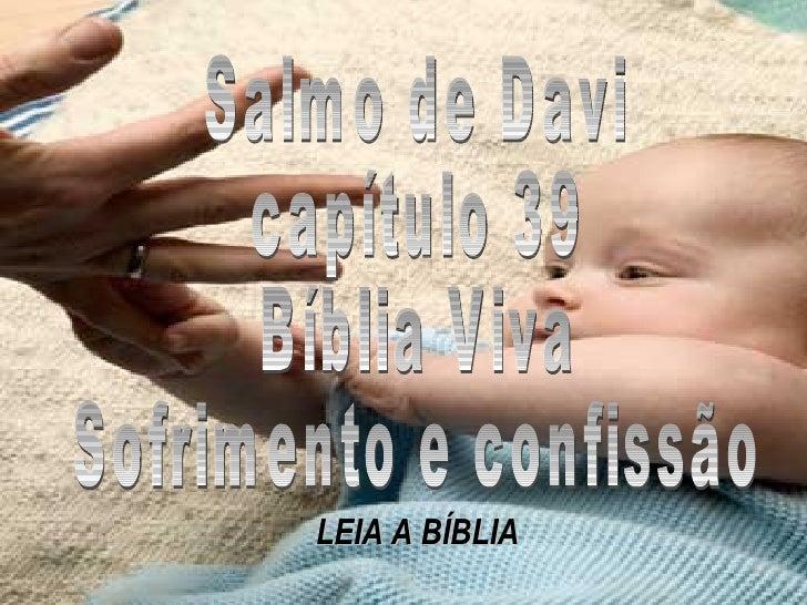 Salmo de Davi  capítulo 39 Bíblia Viva Sofrimento e confissão LEIA A BÍBLIA